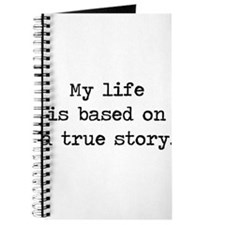 My Life Is Based on a True Story Journal