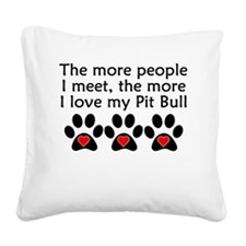 The More I Love My Pit Bull Square Canvas Pillow