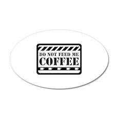 Do Not Feed Me Coffee 38.5 x 24.5 Oval Wall Peel