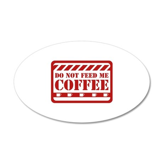 Do Not Feed Me Coffee 22x14 Oval Wall Peel