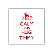 Keep Calm and HUG Timmy Sticker