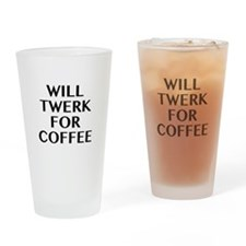 Will Twerk For Coffee Drinking Glass