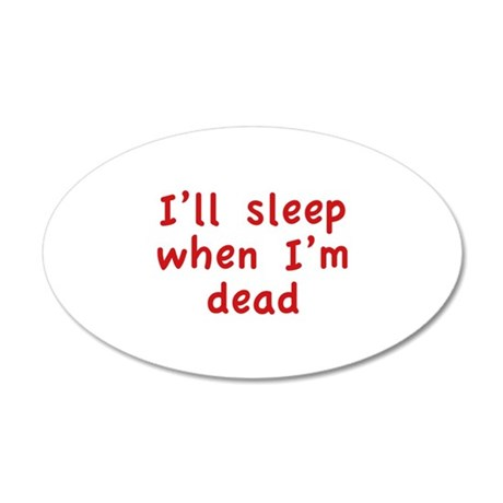 I'll Sleep When I'm Dead 22x14 Oval Wall Peel
