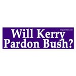 Will Kerry Pardon Bush? (bumper sticker)