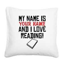 My Name Is And I Love Reading Square Canvas Pillow