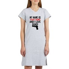 My Name Is And I Love Guns Women's Nightshirt