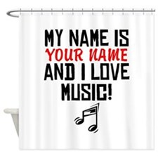 My Name Is And I Love Music Shower Curtain