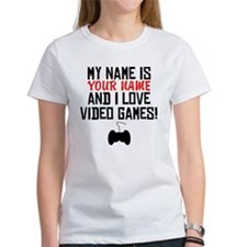 My Name Is And I Love Video Games T-Shirt