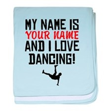 My Name Is And I Love Dancing baby blanket