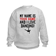 My Name Is And I Love Dancing Sweatshirt