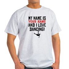 My Name Is And I Love Dancing T-Shirt