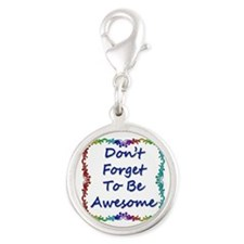 Don't Forget To Be Awesome Silver Round Charm