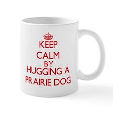 Keep calm by hugging a Prairie Dog Mugs