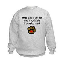 My Sister Is An English Coonhound Sweatshirt