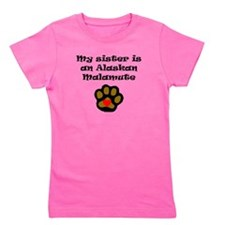 My Sister Is An Alaskan Malamute Girl's Tee
