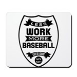 Less work more Baseball Mousepad