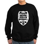 Less work more Baseball Sweatshirt