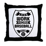 Less work more Baseball Throw Pillow