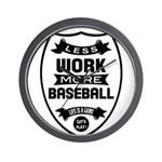 Less work more Baseball Wall Clock