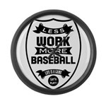 Less work more Baseball Large Wall Clock