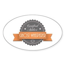 Certified Addict: Ghost Whisperer Oval Sticker (50