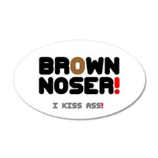 BROWN NOSER! - I KISS ASS! Wall Sticker