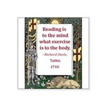 reading is to the mind.jpg Square Sticker 3