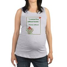 I cannot live without books.jpg Maternity Tank Top