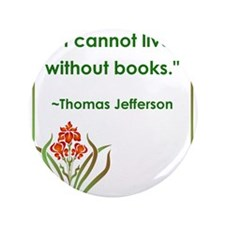 "I cannot live without books.jpg 3.5"" Button"