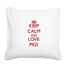 Keep calm and love Pigs Square Canvas Pillow