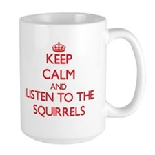 Keep calm and listen to the Squirrels Mugs