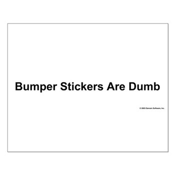 Bumper Stickers Are Dumb Small Poster