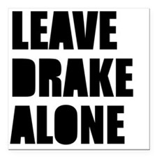 "Leave Drake Alone Square Car Magnet 3"" x 3"""