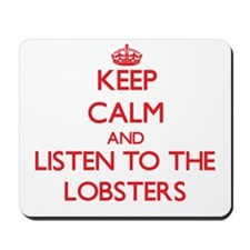Keep calm and listen to the Lobsters Mousepad