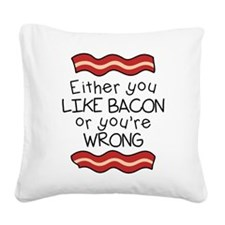 Like Bacon or Youre Wrong Square Canvas Pillow
