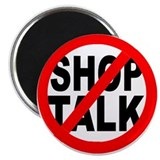 "NO SHOP TALK 2.25"" Magnet (100 pack)"