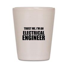 Trust Me, Im An Electrical Engineer Shot Glass