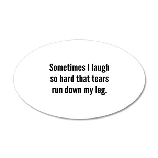 Sometimes I Laugh So Hard 22x14 Oval Wall Peel