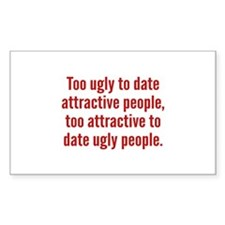 Too Ugly To Date Attractive People Decal
