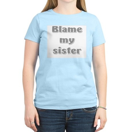 Blame my sister Women's Light T-Shirt