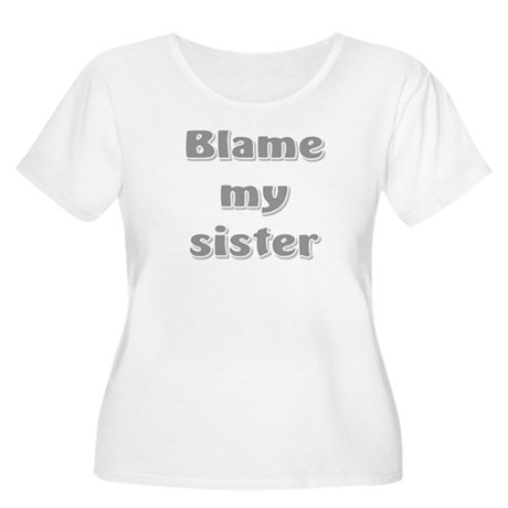 Blame my sister Women's Plus Size Scoop Neck T-Shi