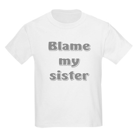 Blame my sister Kids Light T-Shirt