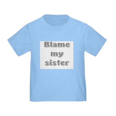 Blame my sister Toddler T-Shirt