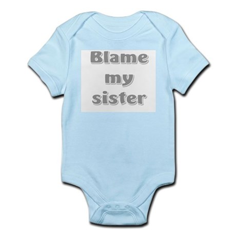 Blame my sister Infant Bodysuit