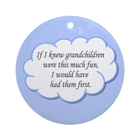 If I knew grandchildren... Ornament (Round)