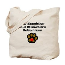 My Daughter Is A Miniature Schnauzer Tote Bag