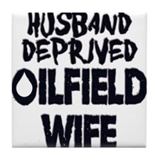 Husband Deprived Oilfield Wife Tile Coaster