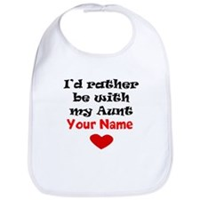 Id Rather Be With My Aunt (Your Name) Bib