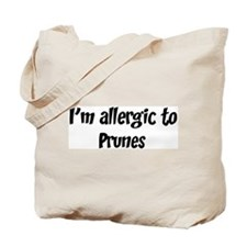 Allergic to Prunes Tote Bag