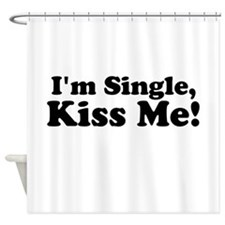Im Single, Kiss Me! Shower Curtain
